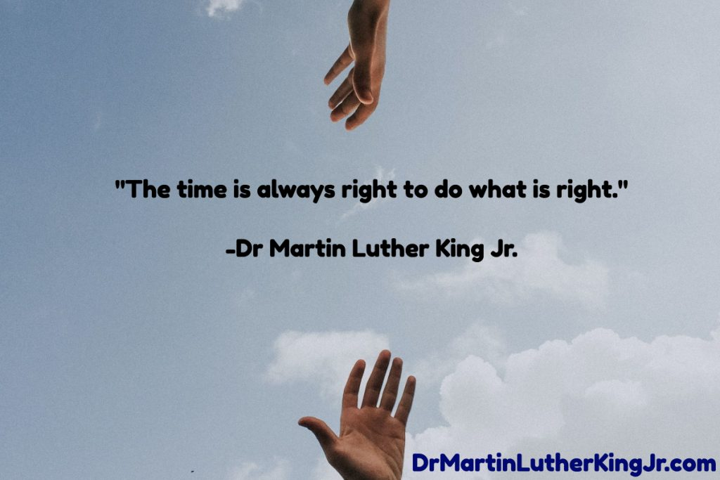 The Time Is Always Right To Do What Is Right Quote